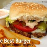 The Best Burger {And Secret Sauce Recipe}