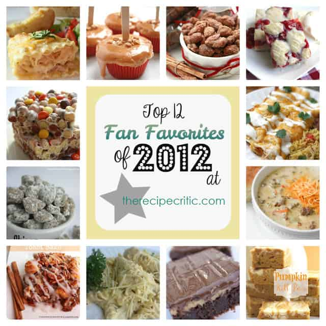 Top 12 fan favorites of 2012, muddy buddies, slow cooker cinnamon almonds, chicken alfredo roll ups, cinnamon apple cupcakes, pumpkin roll bars, cherry pie bars,  reese's pieces peanut butter bars, Italian Cream Cheese Chicken., Hershey's Cheesecake Brownies, cinnamon french toast bake, and chicken enchiladas.
