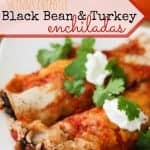 Skinny Chipotle Black Bean & Turkey Enchiladas