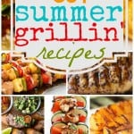 30 + Summer Grilling Recipes