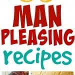 35 Man Pleasing Recipes!
