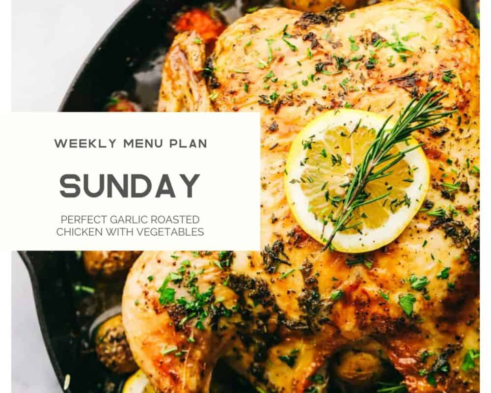 Perfect garlic roasted chicken with vegetables photo with the weekly menu plan Sunday over top.