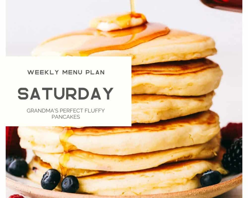 Grandmas's perfect fluffy pancakes photo with the weekly menu plan Saturday lettering over top.