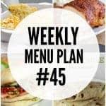 Weekly Menu Plan #45