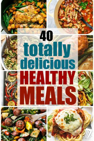 40 Totally Delicious Healthy Meals