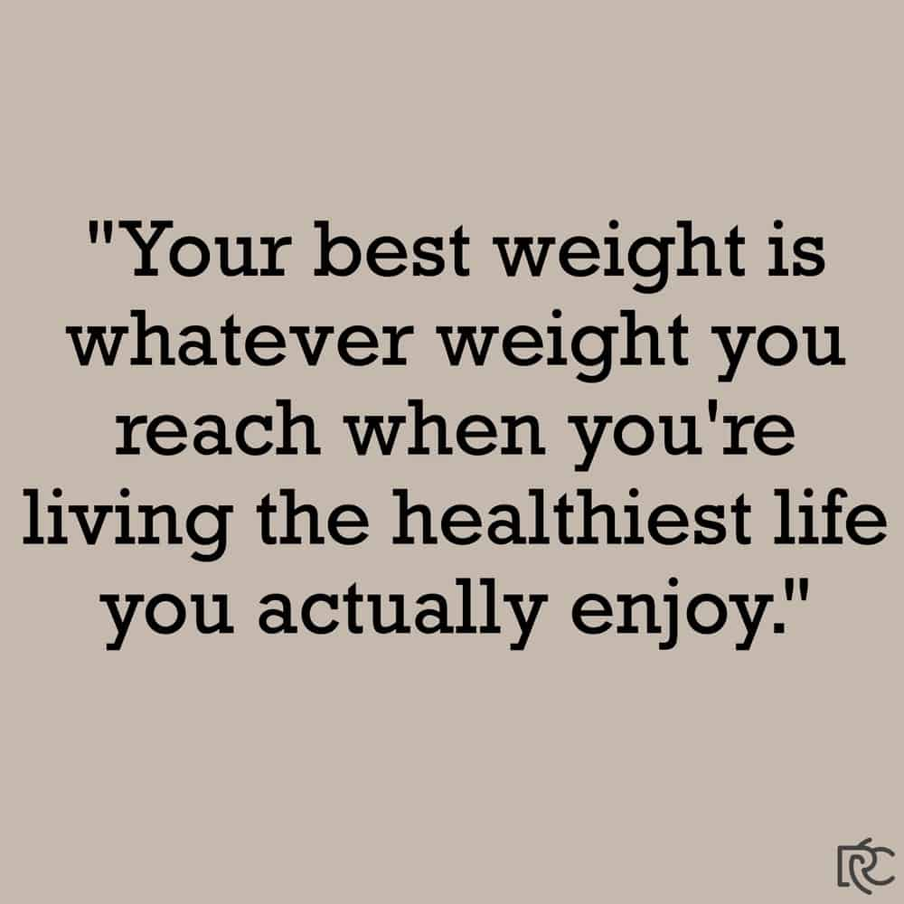 "Quote ""Your best weight is whatever weight you reach when you're living the healthiest life you actually enjoy."""